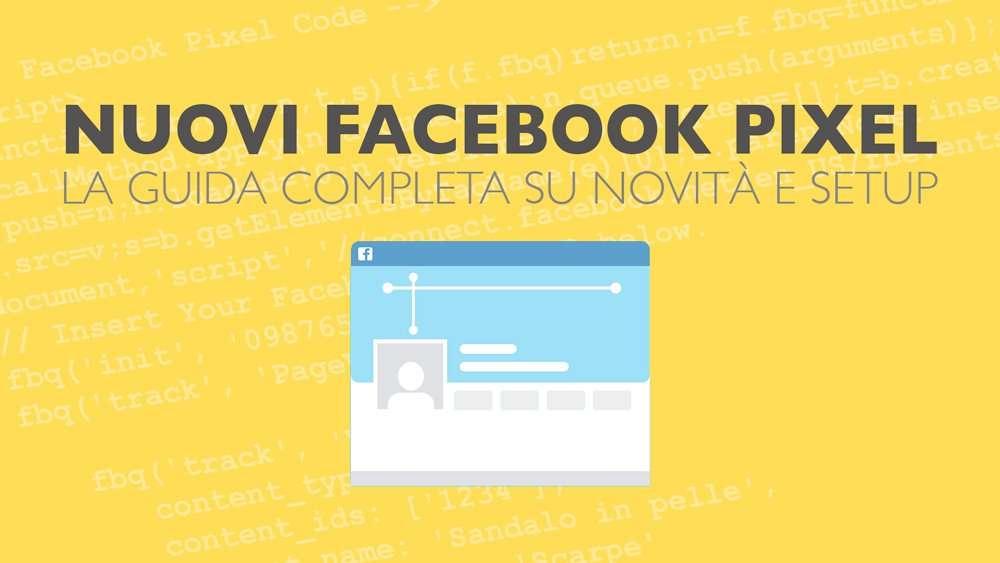 Nuovo Pixel Facebook: novità e guida all'installazione