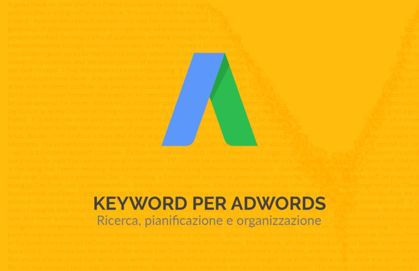 Come scegliere le giuste Keywords per le campagne AdWords